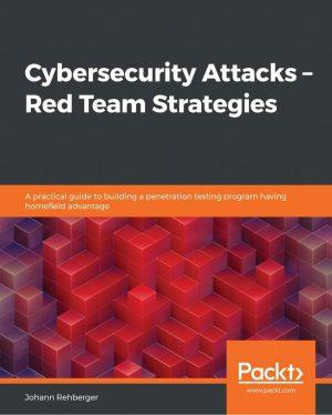 کتاب Cybersecurity Attacks - Red Team Strategies